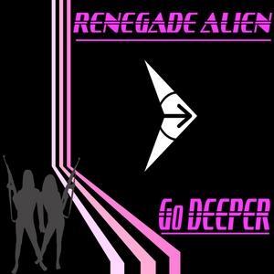 RENEGADE ALIEN - Go Deeper