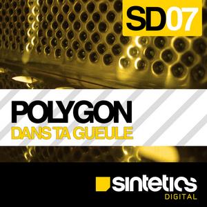 POLYGON - Dans Ta Gueule