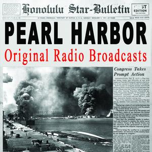 RADIO BROADCASTS - Pearl Harbor: The Original Radio Broadcasts
