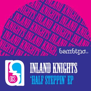 INLAND KNIGHTS - Half Steppin EP