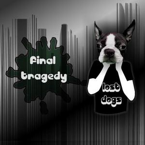 LOST DOGS - Final Tragedy