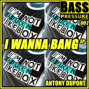 DUPONT, Antony - I Wanna Bang EP