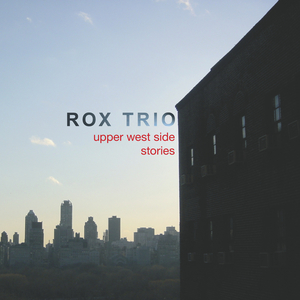 ROX TRIO - Upper West Side Stories