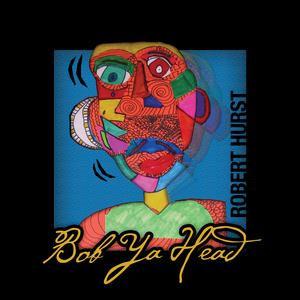 HURST, Robert - Bob Ya Head