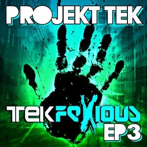 PROJEKT TEK - Tekfexious EP 3