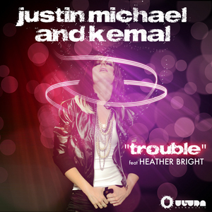 MICHAEL, Justin & KEMAL feat HEATHER BRIGHT - Trouble
