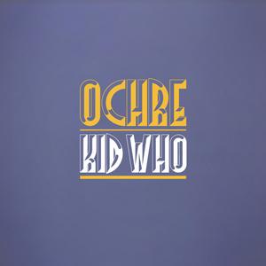 KID WHO - Ochre EP