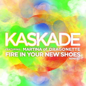 KASKADE feat MARTINA OF DRAGONETTE - Fire In Your New Shoes (remixed)