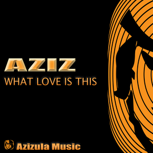 AZIZ - What Love Is This