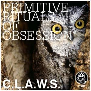 CLAWS - Primitive Rituals Of Obsession