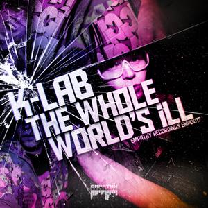 K LAB - The Whole World's Ill