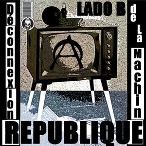 REPUBLIQUE - Deconnexion De La Machine Lado B