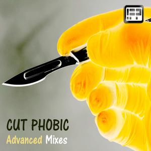 CUT PHOBIC - Advanced (Mixes)