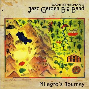 DAVE ESHELMANS JAZZ GARDEN BIG BAND - Milagro's Journey