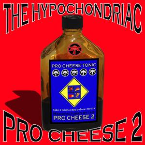 PRO CHEESE 2, The - The Hypnochondriac
