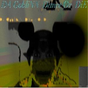 DA GOBLINN - Dance Or Die