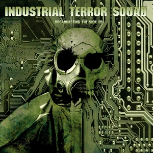 INDUSTRIAL TERROR SQUAD - Broadcasting The Sick
