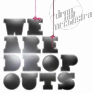DROP OUT ORCHESTRA - We Are Dropouts