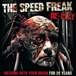 SPEED FREAK, The - Re-Play: Messing With Your Brain For 20 Years