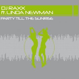 DJ RAXX feat LINDA NEWMAN - Party Till The Sunrise