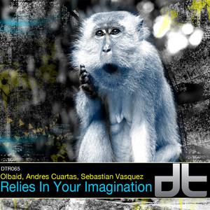 OLBAID/ANDRES CUARTAS/SEBASTIAN VASQUEZ - Relies On Your Imagination