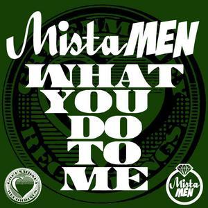 MISTA MEN - What U Do To Me