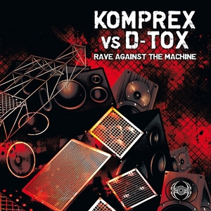 KOMPREX vs D TOX - Rave Against the Machine