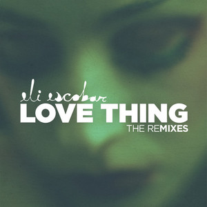 ESCOBAR, Eli - Love Thing (remixes)