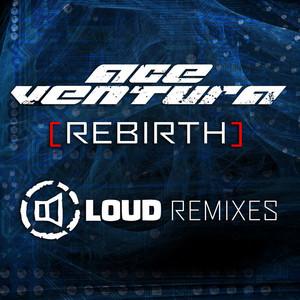 ACE VENTURA - Rebirth (Loud remixes)
