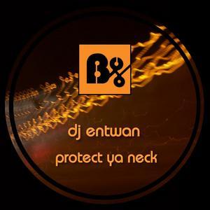 DJ ENTWAN - Protect Ya Neck