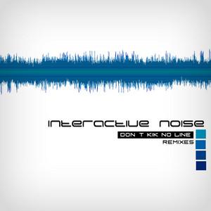 INTERACTIVE NOISE - Dont Kik No Line (remixes)