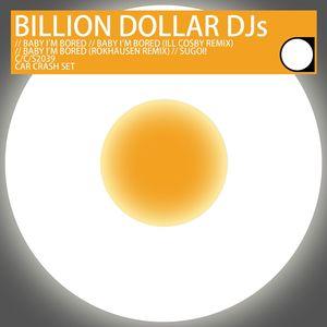 BILLION DOLLAR DJS - Baby I'm Bored