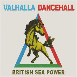 BRITISH SEA POWER - Valhalla Dancehall