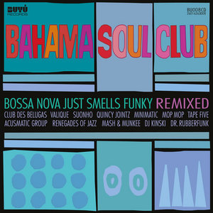 BAHAMA SOUL CLUB, The - Bossa Nova Just Smells Funky (Remixed)