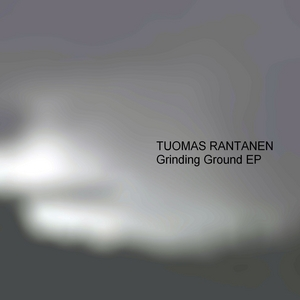 RANTANEN, Tuomas - Grinding Ground EP