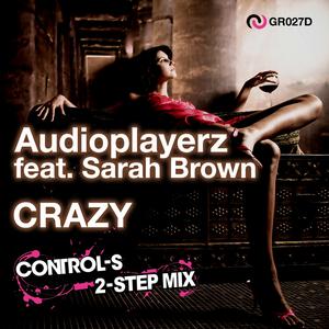 AUDIOPLAYERZ feat SARAH BROWN - Crazy (Control-S 2-Step mix)