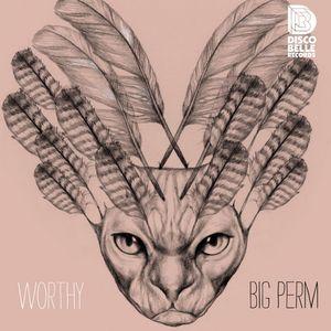 WORTHY - Big Perm
