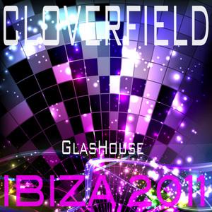 CLOVERFIELD - Glashouse: Ibiza 2011