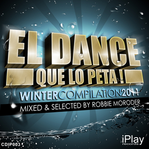 MORODER, Robbie/VARIOUS - El Dance Que Lo Peta! (Winter Edition 2011) (mixed & selected by Robbie Moroder) (unmixed tracks)