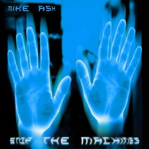 ASH, Mike - Stop The Machines