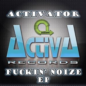 ACTIVATOR - Fuckin' Noize EP