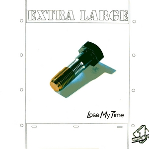 EXTRA LARGE - Lose My Time