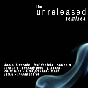 ROBIEN M/DANIEL FROTNADO/TRENDMONSTER/JEFF DANIELS/TARA LETT - The Unreleased Mixes