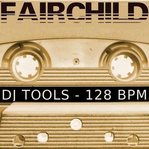 FAIRCHILD - 128 Bpm Loops (Special DJ Tools)
