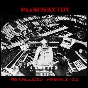 ALIENSEXTOY - Metalloid Freakz 2