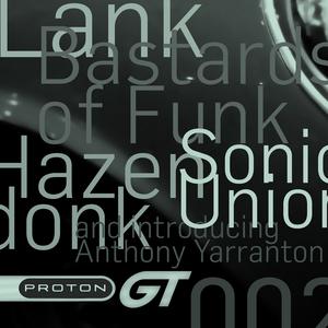 HAZENDONK, Paul/BASTARDS OF FUNK/SONIC UNION/ANTHONY YARRANTON/LANK - Proton GT 02