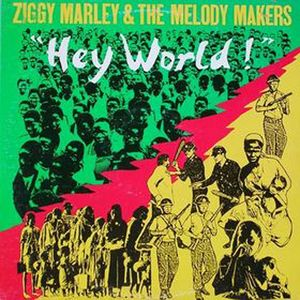 ZIGGY MARLEY & THE MELODY MAKERS - Hey World