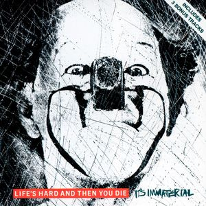 IT'S IMMATERIAL - Life's Hard & Then You Die