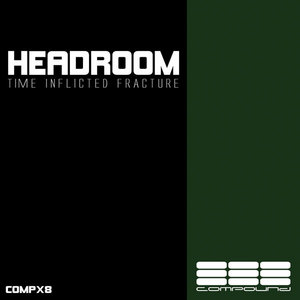 HEADROOM - Time Inflicted Fracture