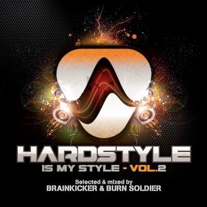 BRAINKICKER/BURN SOLDIER/VARIOUS - Hardstyle Is My Style: Vol 2 (mixed By Brainkicker & Burn Soldier)